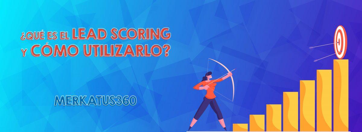 ¿Qué es el lead scoring y cómo utilizarlo?